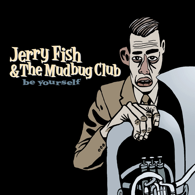 Be Yourself - Jerry Fish & The Mudbug Club